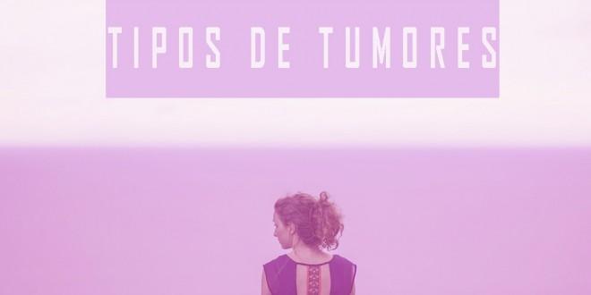 ¿Qué tipos de tumores existen?